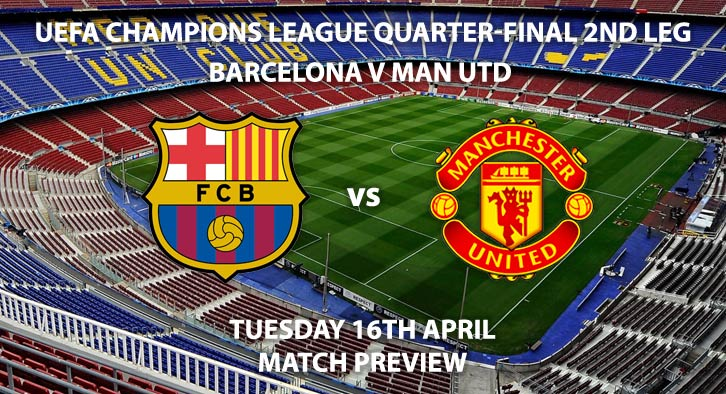 Match Betting Preview - Barcelona vs Manchester United. Tuesday 16th April 2019, UEFA Champions League - Quarter-Finals, Camp Nou. Live on BT Sport 2 – Kick-Off: 20:00 GMT.
