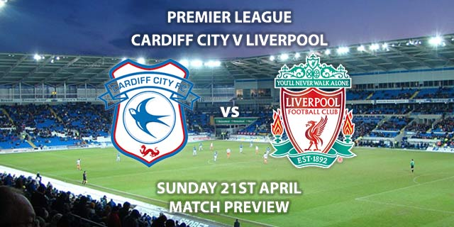 Match Betting Preview - Cardiff vs Liverpool. Sunday 21st April 2019, FA Premier League, Cardiff City Stadium. Live on Sky Sports Premier League - Kick-Off: 16:00 BST.