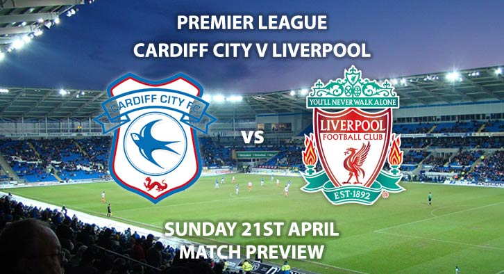 Match Betting Preview - Cardiff vs Liverpool. Sunday 21st April 2019, FA Premier League, Cardiff City Stadium. Live on Sky Sports Premier League - Kick-Off: 16:00 BST.