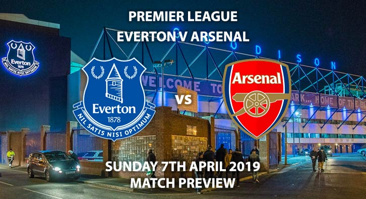 Match Betting Preview - Everton vs Arsenal. Sunday 7th April 2019, FA Premier League, Goodison Park. Live on Sky Sports Premier League - Kick-Off: 14:05 GMT.