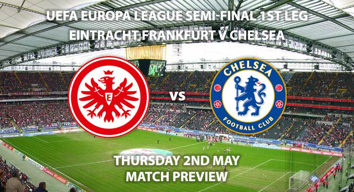 Match Betting Preview - Eintracht Frankfurt vs Chelsea. Thursday 2nd May 2019, UEFA Europa League - Semi-Finals, Commerzbank-Arena. Live on BT Sport 3 – Kick-Off: 20:00 GMT.