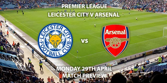Match Betting Preview, Match Preview, Leicester City vs Arsenal, Leicester City, Leicester, Arsenal, FA Premier League, Premier League, Sky Sports Premier League, Sky Sports, Sky Sports Main Event, Sky Sports Football, King Power Stadium