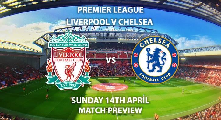 Match Betting Preview - Liverpool vs Chelsea. Sunday 14h April 2019, FA Premier League, Anfield. Live on Sky Sports Premier League - Kick-Off: 16:30 GMT.