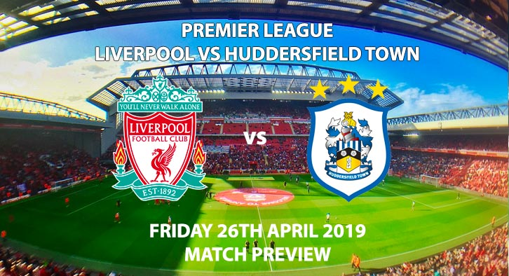 Match Betting Preview - Liverpool vs Huddersfield Town. Friday 26th April 2019, FA Premier League, Anfield. Live on Sky Sports Premier League - Kick-Off: 20:00 BST.