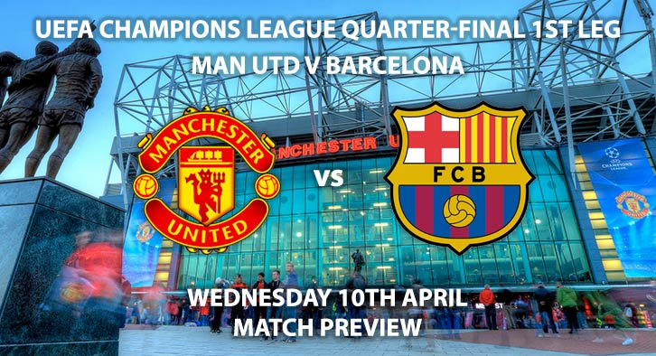Match Betting Preview - Manchester United vs Barcelona. Wednesday 10th April 2019, UEFA Champions League - Quarter-Finals, Old Trafford. Live on BT Sport 2 – Kick-Off: 20:00 GMT.
