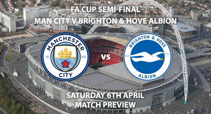 Match Betting Preview - Manchester City vs Brighton. Saturday 6th April 2019, FA Cup Semi Final, Wembley Stadium. Live on BBC One - Kick-Off: 17:30 GMT.