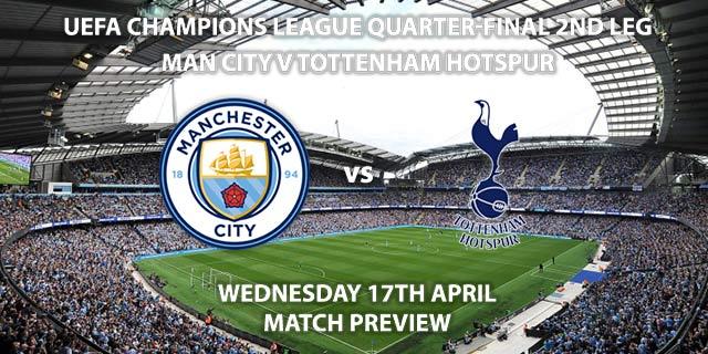 Match Betting Preview - Manchester City vs Tottenham Hotspur. Wednesday 17th April 2019, UEFA Champions League - Quarter-Finals, Etihad Stadium. Live on BT Sport 2 – Kick-Off: 20:00 GMT.