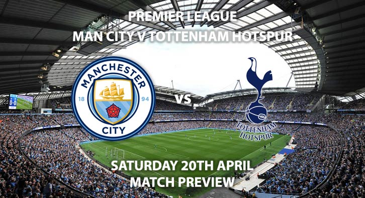 Match Betting Preview - Manchester City vs Tottenham Hotspur. Saturday 20th April 2019, FA Premier League, Etihad Stadium. Live on Sky Sports Main Event – Kick-Off: 12:30 GMT.