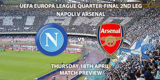 Match Betting Preview - Napoli vs Arsenal. Thursday 18th April 2019, UEFA Europa League - Quarter-Finals, San Paolo Stadium Live on BT Sport 2 – Kick-Off: 20:00 GMT.
