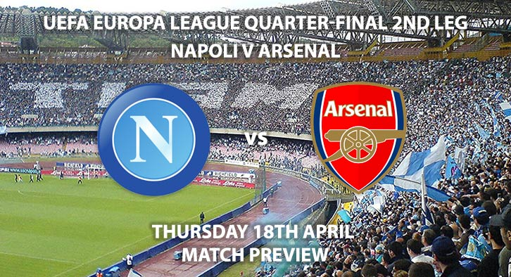Match Betting Preview - Napoli vs Arsenal. Thursday 18th April 2019, UEFA Europa League - Quarter-Finals, San Paolo Stadium Live on BT Sport 2 – Kick-Off: 20:00 GMT.
