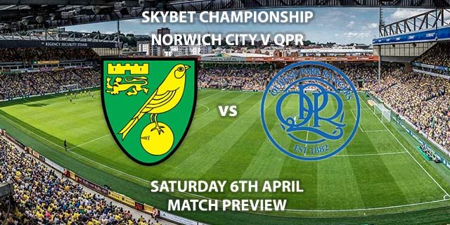 Match Betting Preview - Norwich City vs Queens Park Rangers. Saturday 6th April 2019, The Championship, Carrow Road. Live on Sky Sports Main Event - Kick-Off: 17:30 GMT.