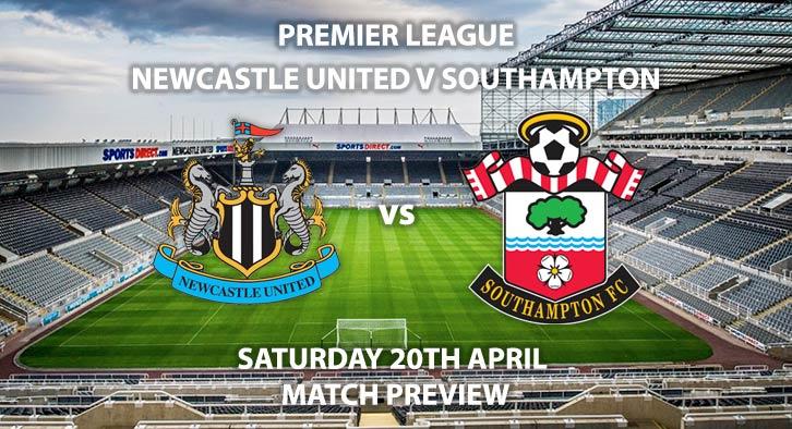 Match Betting Preview - Newcastle vs Southampton. Saturday 20th April 2019, FA Premier League, St James' Park. Live on BT Sport 1 – Kick-Off: 17:30 GMT.