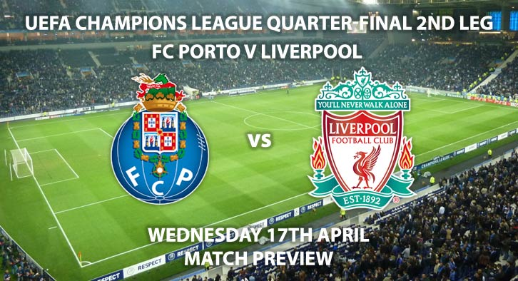 Match Betting Preview - FC Porto vs Liverpool. Wednesday 17th April 2019, UEFA Champions League - Quarter-Finals, Estadio do Dragao. Live on BT Sport 3 – Kick-Off: 20:00 GMT.