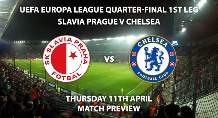 Match Betting Preview - Slavia Prague vs Chelsea. Thursday 11th April 2019, UEFA Europa League - Quarter-Finals, Sinobo Stadium. Live on BT Sport 3 – Kick-Off: 20:00 GMT.