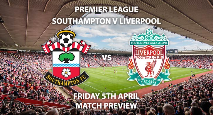 Match Betting Preview - Southampton vs Liverpool. Friday 5th April 2019, FA Premier League, St Mary's Stadium. Live on Sky Sports Premier League - Kick-Off: 20:00 GMT.