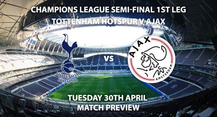 Match Betting Preview - Tottenham Hotspur vs Ajax. Tuesday 30th April 2019, UEFA Champions League - Semi-Finals, Tottenham Hotspur Stadium. Live on BT Sport 2 – Kick-Off: 20:00 GMT.