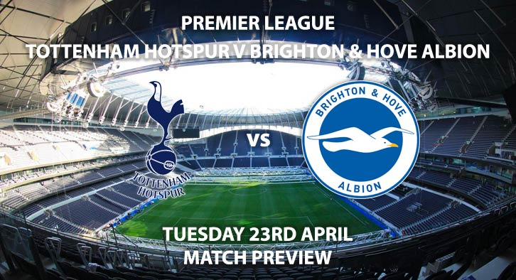 Match Betting Preview - Tottenham vs Brighton. Tuesday 23rd April 2019, FA Premier League, Tottenham Hotspur Stadium. Live on Sky Sports Premier League - Kick-Off: 19:45 BST.