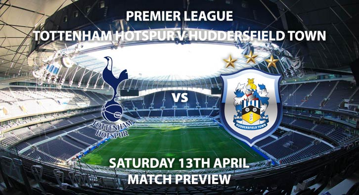 Match Betting Preview - Tottenham Hotspur vs Huddersfield Town. Saturday 13th April 2019, FA Premier League, Tottenham Hotspur Stadium. Live on Sky Sports Premier League - Kick-Off: 12:30 GMT.