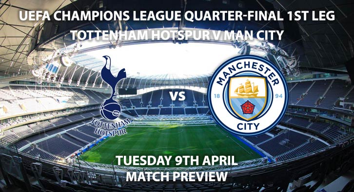 Match Betting Preview - Tottenham Hotspur vs Manchester City. Tuesday 9th April 2019, UEFA Champions League - Quarter-Finals, Tottenham Hotspur Stadium. Live on BT Sport 2 – Kick-Off: 20:00 GMT.