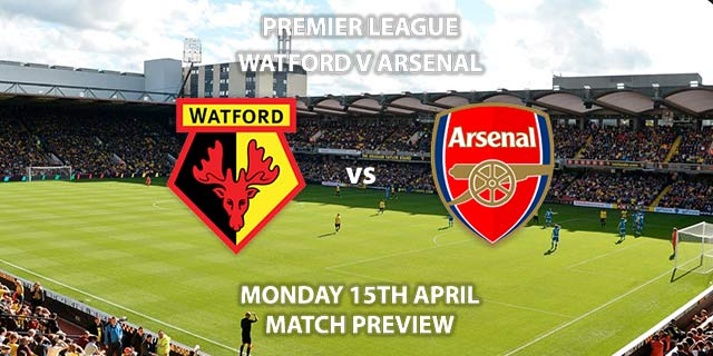 Match Betting Preview - Watford vs Arsenal. Monday 15h April 2019, FA Premier League, Vicarage Road. Live on Sky Sports Premier League - Kick-Off: 20:00 GMT.