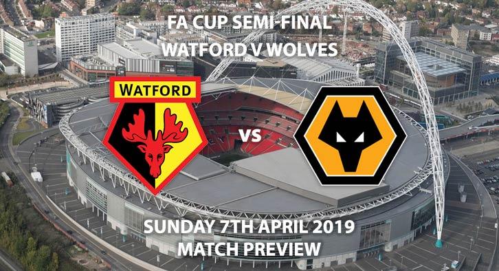 Match Betting Preview - Watford vs Wolves. Sunday 7th April 2019, FA Cup Semi Final, Wembley Stadium. Live on BT Sport 2 - Kick-Off: 16:00 GMT.