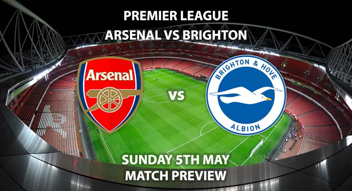 Match Betting Preview - Arsenal vs Brighton and Hove Albion. Sunday 5th May 2019, FA Premier League, Emirates Stadium. Live on Sky Sports Premier League - Kick-Off: 16:30 BST.