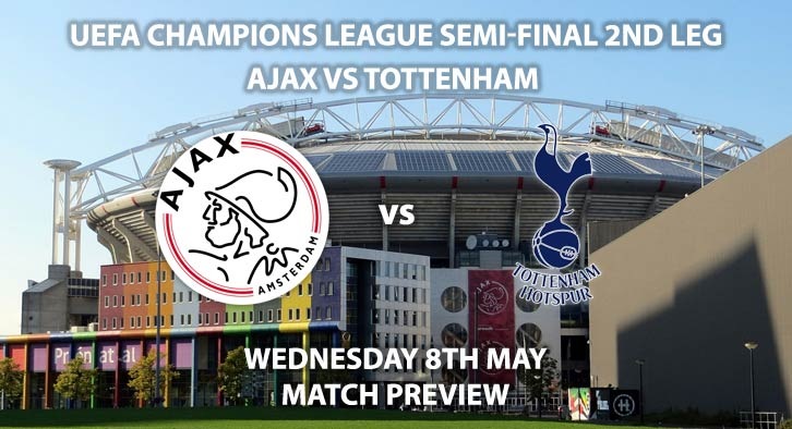 Match Betting Preview - Ajax vs Tottenham. Wednesday 8th May 2019, UEFA Champions League - Semi-Finals, 2nd Leg, Amsterdam Arena. Live on BT Sport 2 – Kick-Off: 20:00 GMT.
