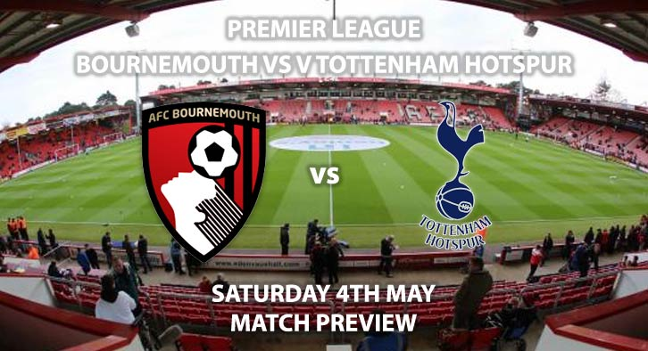 Match Betting Preview - Bournemouth vs Tottenham Hotspur. Saturday 4th May 2019, FA Premier League, Vitality Stadium. Live on Sky Sports Premier League - Kick-Off: 12:30 BST.