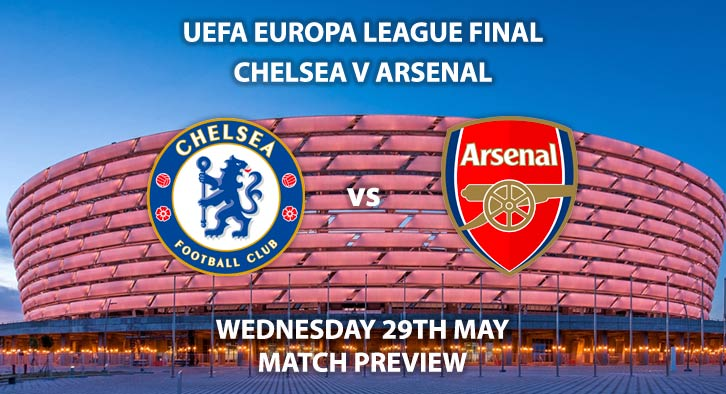 Match Betting Preview - Chelsea vs Arsenal. Wednesday 29th March 2019, UEFA Europa League Final, Baku Olympic Stadium. Live on BT Sport 2 – Kick-Off: 20:00 BST.