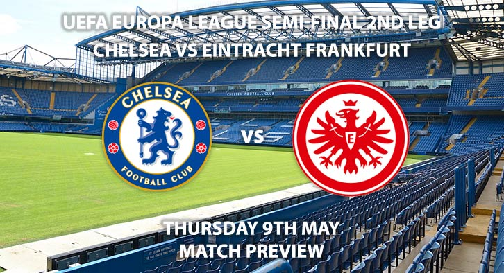 Match Betting Preview - Chelsea vs Eintracht Frankfurt. Thursday 9th May 2019, UEFA Europa League - Semi-Finals, 2nd Leg, Stamford Bridge. Live on BT Sport 3 – Kick-Off: 20:00 GMT.