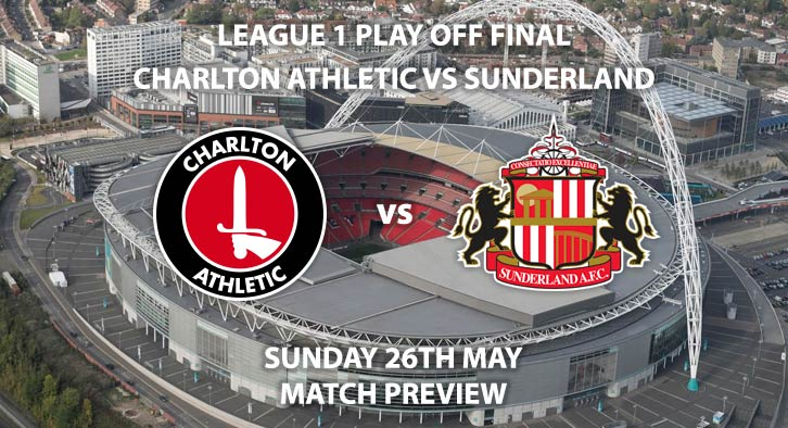 Match Betting Preview - Charlton Athletic vs Sunderland. Sunday 26th May 2019, Sky Bet League One, Play Off Final, Wembley Stadium. Sky Sports Football HD - Kick-Off: 15:00 GMT.