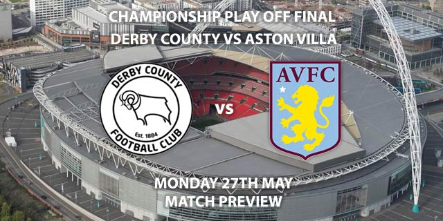 Match Betting Preview - Aston Villa vs Derby County. Monday 27th May 2019, Sky Bet The Championship, Play Off Final, Wembley Stadium. Sky Sports Football HD - Kick-Off: 15:00 GMT.