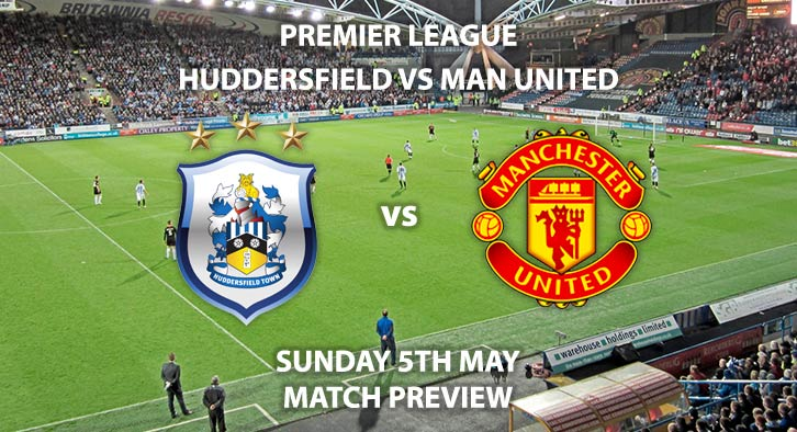 Match Betting Preview - Huddersfield Town vs Manchester United. Sunday 5th May 2019, FA Premier League, John Smiths' Stadium. Live on Sky Sports Premier League - Kick-Off: 14:00 BST.