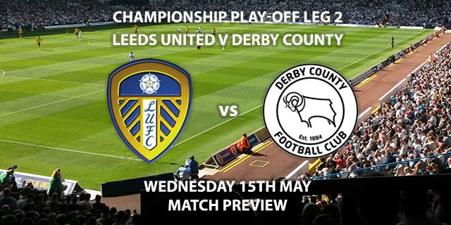 Match Betting Preview - Leeds United vs Derby County. Wednesday 15th May 2019, Sky Bet Championship, Play Off Semi Final 2nd Leg, Elland Road. Sky Sports Football HD - Kick-Off: 19:45 GMT.