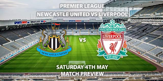 Match Betting Preview - Newcastle United vs Liverpool. Saturday 4th May 2019, FA Premier League, St James' Park. Live on Sky Sports Premier League - Kick-Off: 19:45 BST.