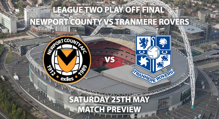 Match Betting Preview - Newport County vs Tranmere Rovers. Saturday 25th May 2019, Sky Bet League Two, Play Off Final, Wembley Stadium. Sky Sports Football HD - Kick-Off: 15:00 GMT.