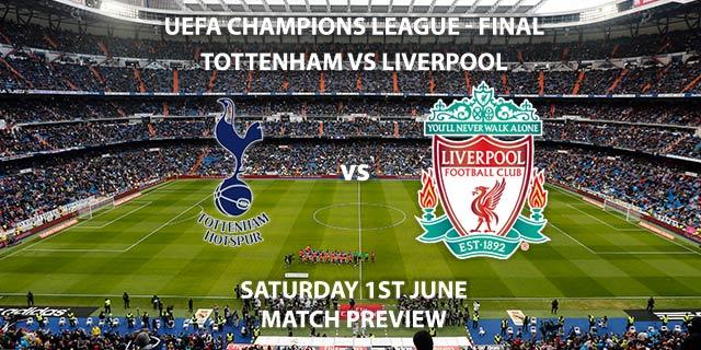 Match Betting Preview - Tottenham Hotspur vs Liverpool. Saturday 1st June 2019, UEFA Champions League Final, Wanda Metropolitano Stadium. Live on BT Sport 2 – Kick-Off: 20:00 BST.