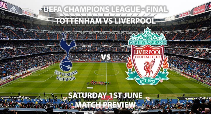 Match Betting Preview - Tottenham Hotspur vs Liverpool. Saturday 1st June 2019, UEFA Champions League Final, Wanda Metropolitano Stadium. Live on BT Sport 2 – Kick-Off: 20:00 BST.