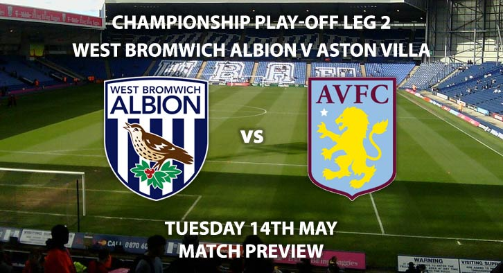 Match Betting Preview - West Bromwich Albion vs Aston Villa. Tuesday 14th May 2019, Sky Bet Championship, Play Off Semi Final 2nd Leg, The Hawthorns. Sky Sports Football HD - Kick-Off: 20:00 GMT.