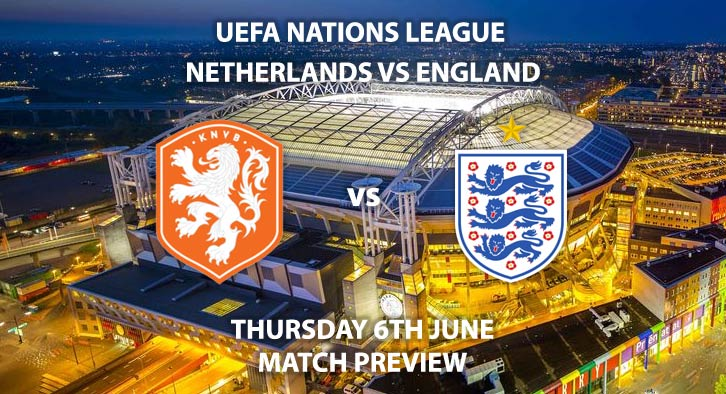 Match Betting Preview - Netherlands vs England. Thursday 6th June 2019, UEFA Champions League Final,Estadio D.Afonso Henriques. Live on Sky Sports Main Event – Kick-Off: 19:45 BST.