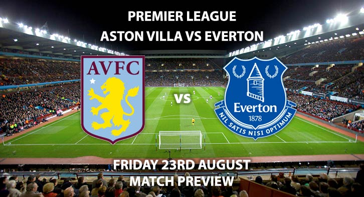 Aston Villa vs Everton - Friday 23rd August 2019, FA Premier League, Villa Park. Live on Sky Sports Premier League – Kick-Off: 20:00 BST.