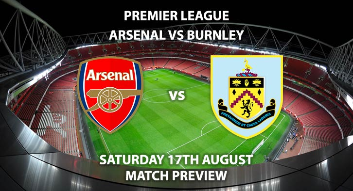 Arsenal vs Burnley - Saturday 17th August 2019, FA Premier League, Emirates Stadium. Live on BT Sport 1 – Kick-Off: 12:30 BST.