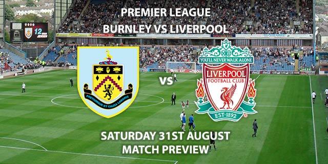 Burnley vs Liverpool - Saturday 31st August 2019, FA Premier League, Turf Moor. Live on Sky Sports Premier League – Kick-Off: 17:30 BST.
