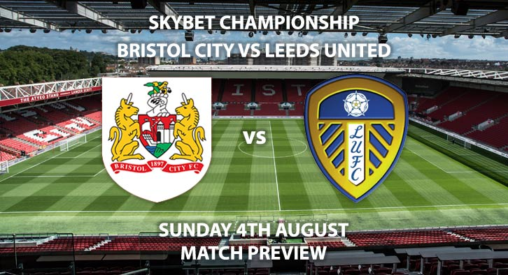 Match Betting Preview - Bristol City vs Leeds United. Sunday 4th August 2019, The Championship, Ashton Gate. Sky Sports Football HD - Kick-Off: 16:30 BST.