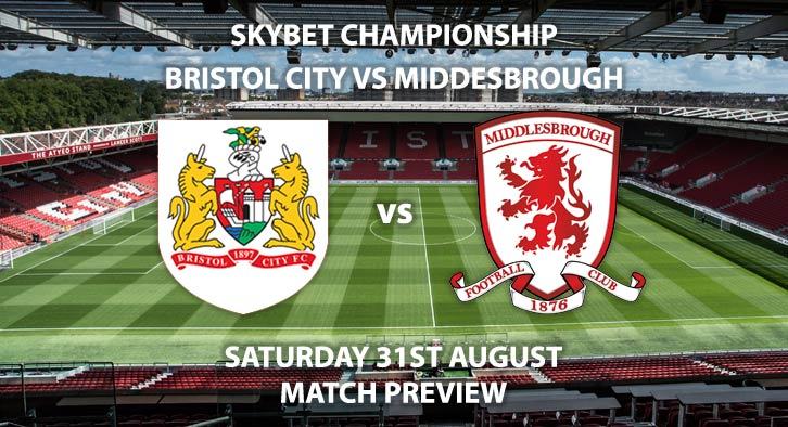 Match Betting Preview - Bristol City vs Middlesbrough, Saturday 31st August 2019, The Championship, Ashton Gate. Live on Sky Sports Football – Kick-Off: 12:30 BST.