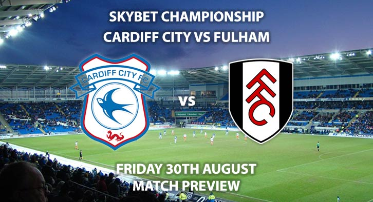 Match Betting Preview - Cardiff City vs Fulham, Friday 30th August 2019, The Championship, Cardiff City Stadium. Live on Sky Sports Football – Kick-Off: 19:45 BST.