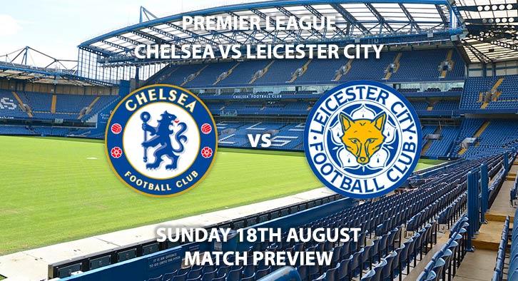 Chelsea vs Leicester City - Sunday 18th August 2019, FA Premier League, Stamford Bridge. Live on Sky Sports Premier League – Kick-Off: 16:30 BST.