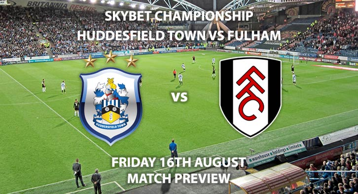 Match Betting Preview - Huddersfield Town vs Fulham, Friday 16th August 2019, The Championship, John Smiths' Stadium. Live on Sky Sports Football – Kick-Off: 19:45 BST.