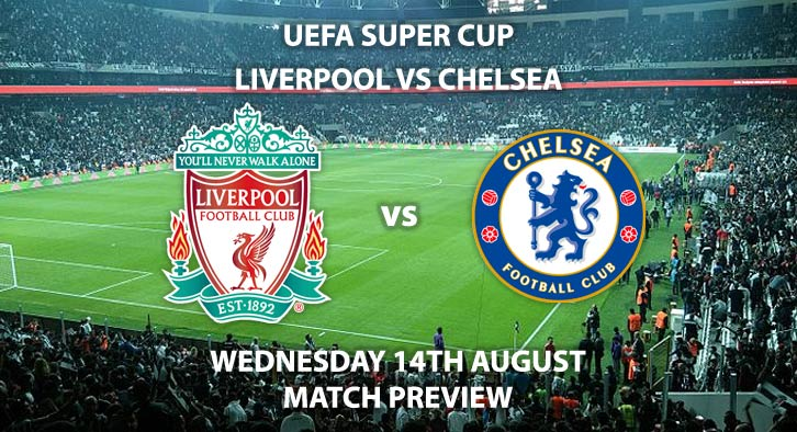 Liverpool vs Chelsea - Wednesday 14th August 2019, UEFA Super Cup, Vodafone Park. Live on BT Sport 2 – Kick-Off: 20:00 BST.