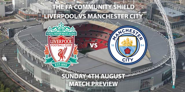 Match Betting Preview - Liverpool vs Manchester City. Sunday 4th August 2019, FA Charity Shield, Wembley Stadium. Sky Sports Football HD - Kick-Off: 15:00 BST.